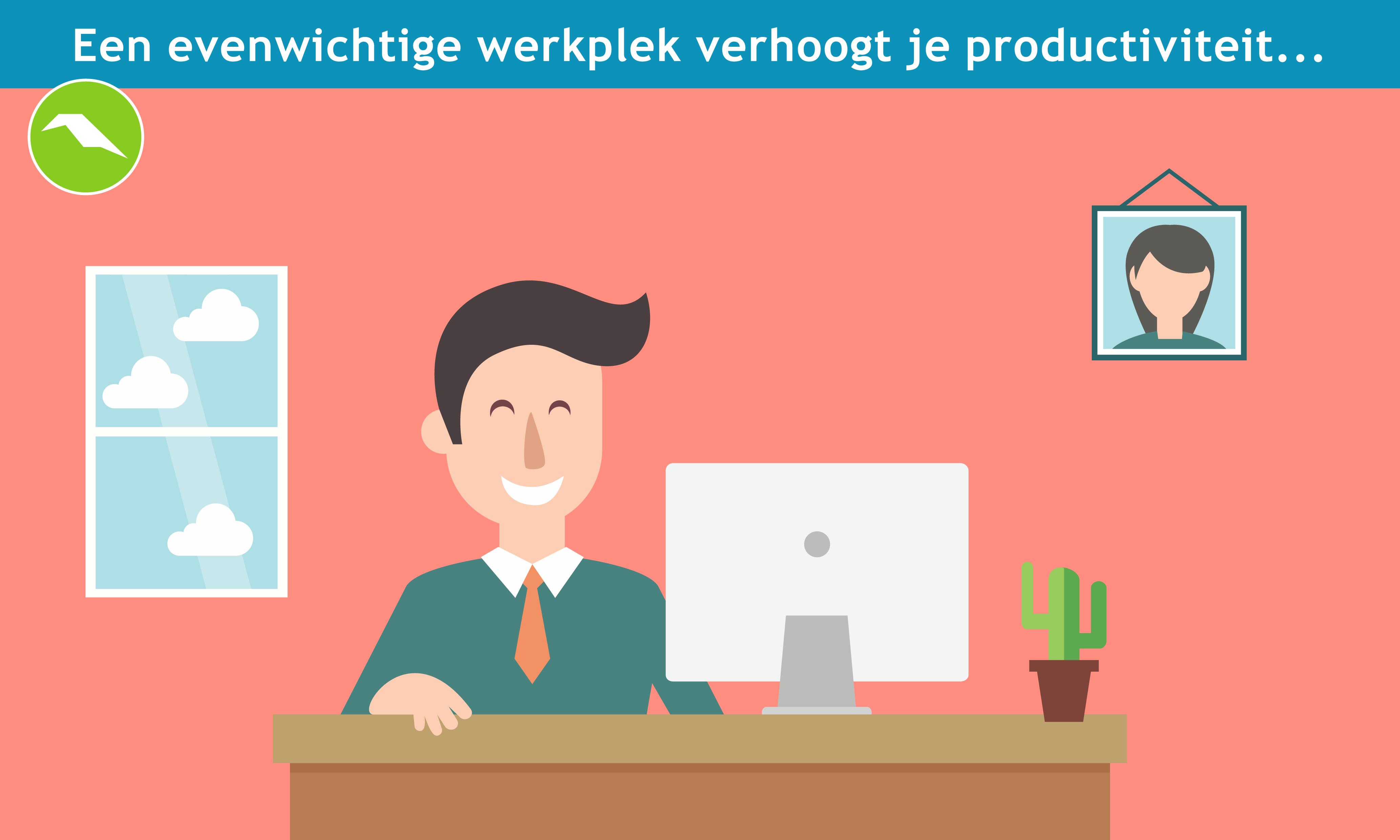 Een evenwichtige werkplek verhoogt je productiviteit